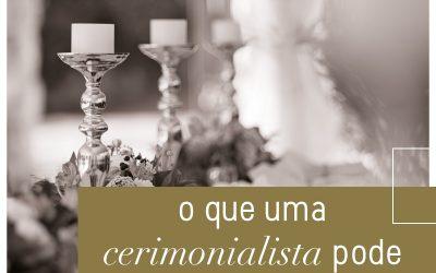 O que uma cerimonialista pode fazer por você?